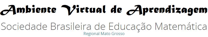 Ambiente Virtual de Aprendizagem - Sociedade Brasileira de Educação Matemática: Regional Mato Grosso